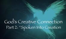 "God's Creative Connection Part 2 ""Spoken Into Creation"""