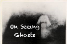 On Seeing Ghosts