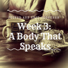 Week 4 Joined and Knit Together: A Body That Speaks