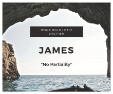 Jesus' Bold Little Brother Week 2: No Partiality