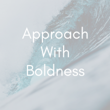 Approach With Boldness