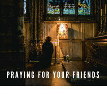 Praying For Your Friends