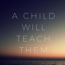 A Child Will Teach Them