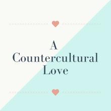 A Countercultural Love